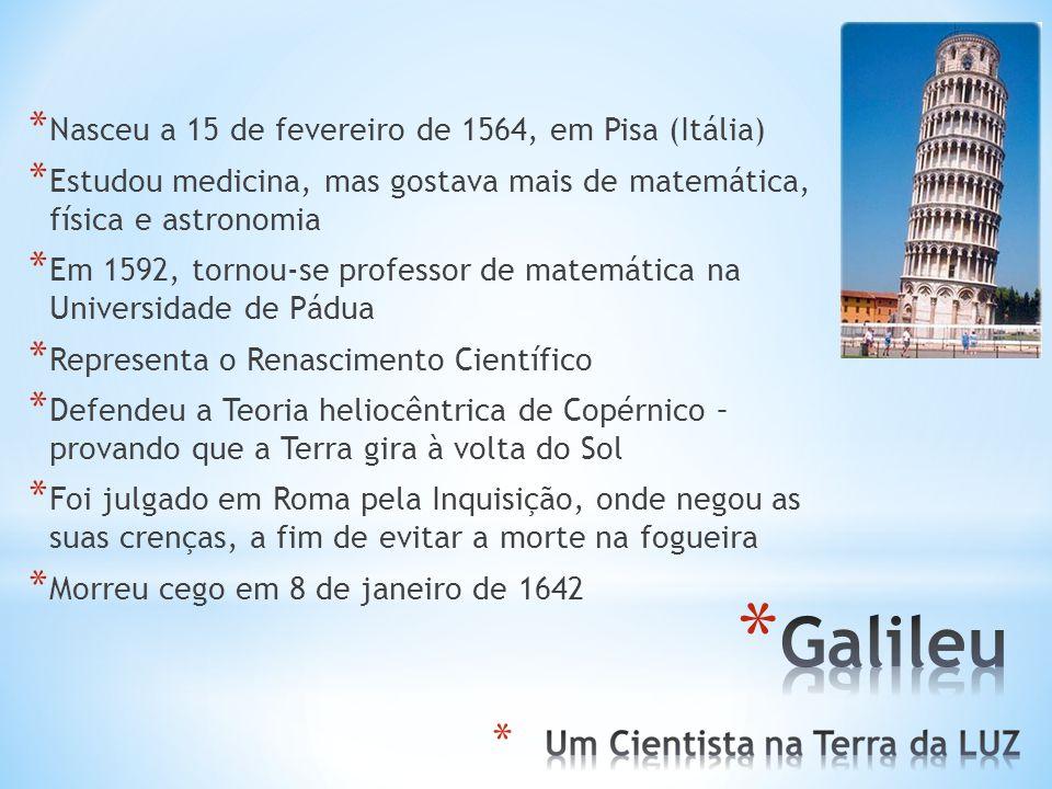 Galileu Nasceu a 15 de fevereiro de 1564, em Pisa (Itália)