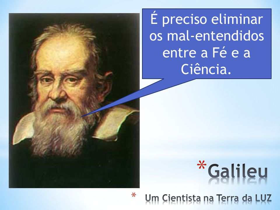 É preciso eliminar os mal-entendidos entre a Fé e a Ciência.