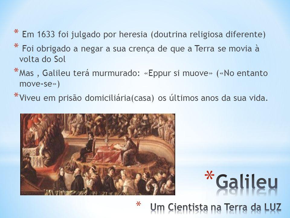 Galileu Em 1633 foi julgado por heresia (doutrina religiosa diferente)