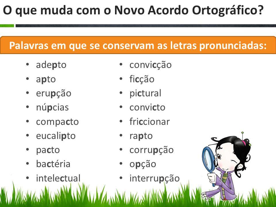 Palavras em que se conservam as letras pronunciadas: