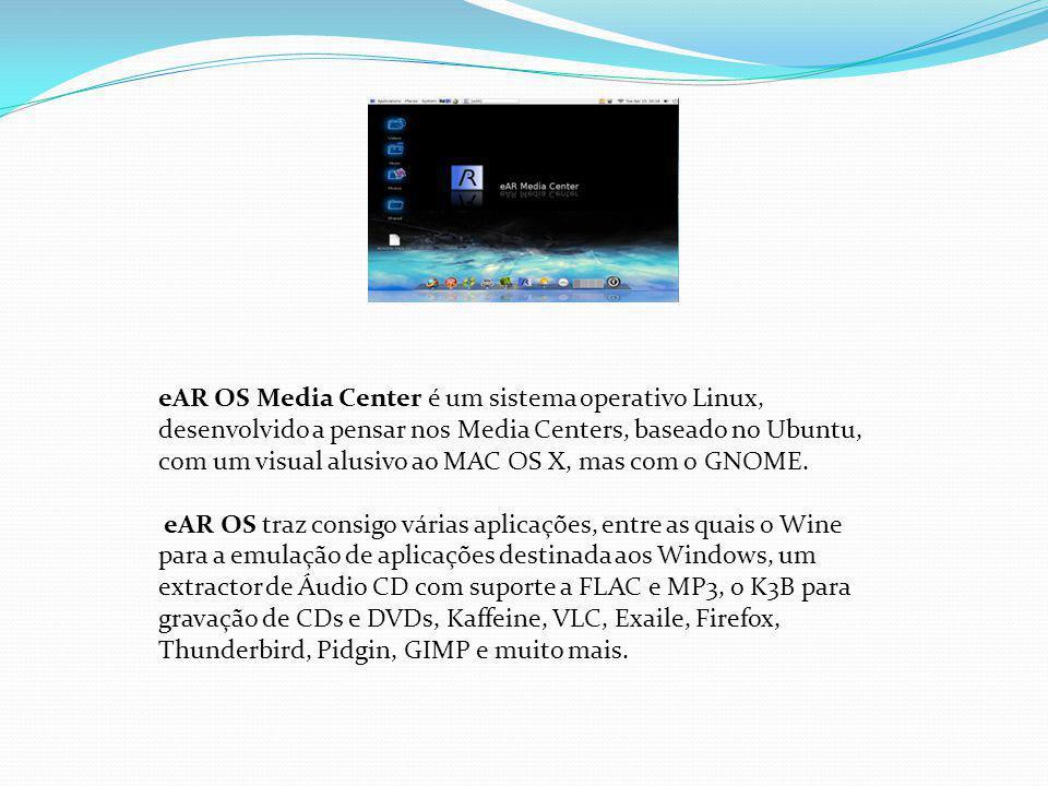 eAR OS Media Center é um sistema operativo Linux, desenvolvido a pensar nos Media Centers, baseado no Ubuntu, com um visual alusivo ao MAC OS X, mas com o GNOME.