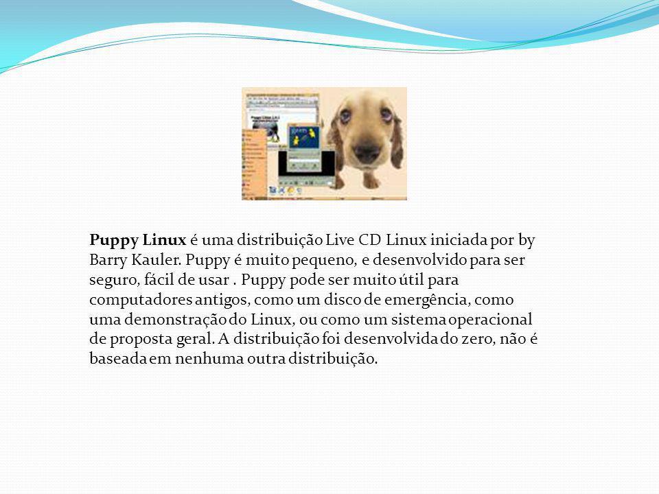 Puppy Linux é uma distribuição Live CD Linux iniciada por by Barry Kauler.