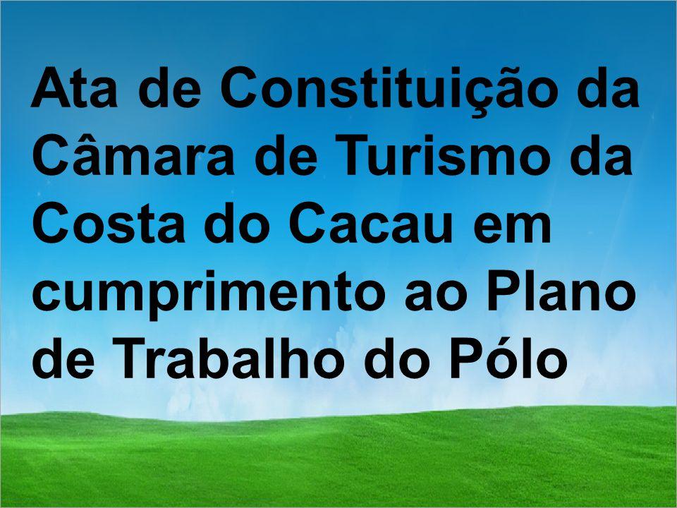 Ata de Constituição da Câmara de Turismo da Costa do Cacau em cumprimento ao Plano de Trabalho do Pólo