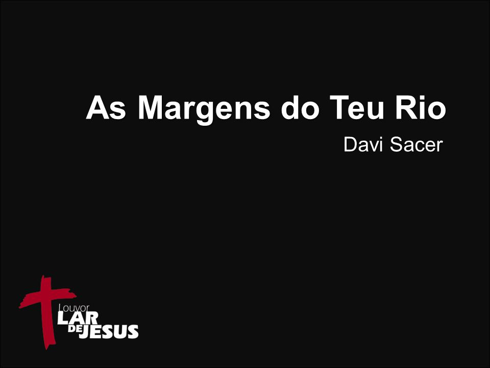As Margens do Teu Rio Davi Sacer