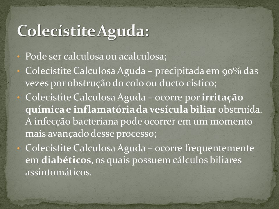 Colecístite Aguda: Pode ser calculosa ou acalculosa;