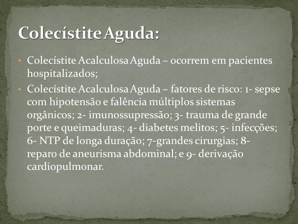 Colecístite Aguda: Colecístite Acalculosa Aguda – ocorrem em pacientes hospitalizados;