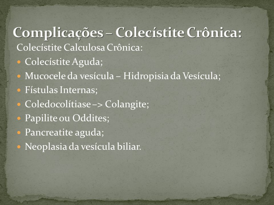 Complicações – Colecístite Crônica: