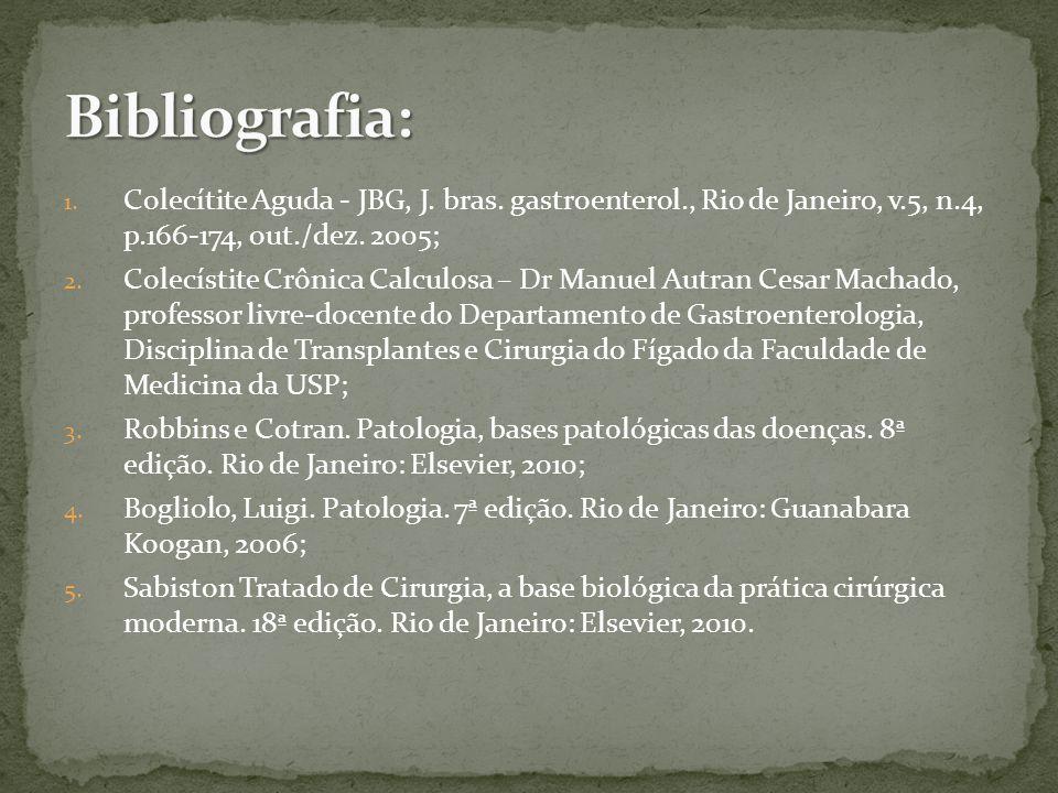 Bibliografia: Colecítite Aguda - JBG, J. bras. gastroenterol., Rio de Janeiro, v.5, n.4, p.166-174, out./dez. 2005;