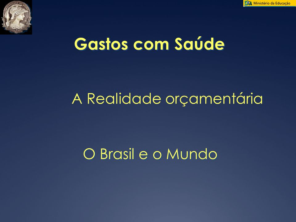 Gastos com Saúde A Realidade orçamentária O Brasil e o Mundo