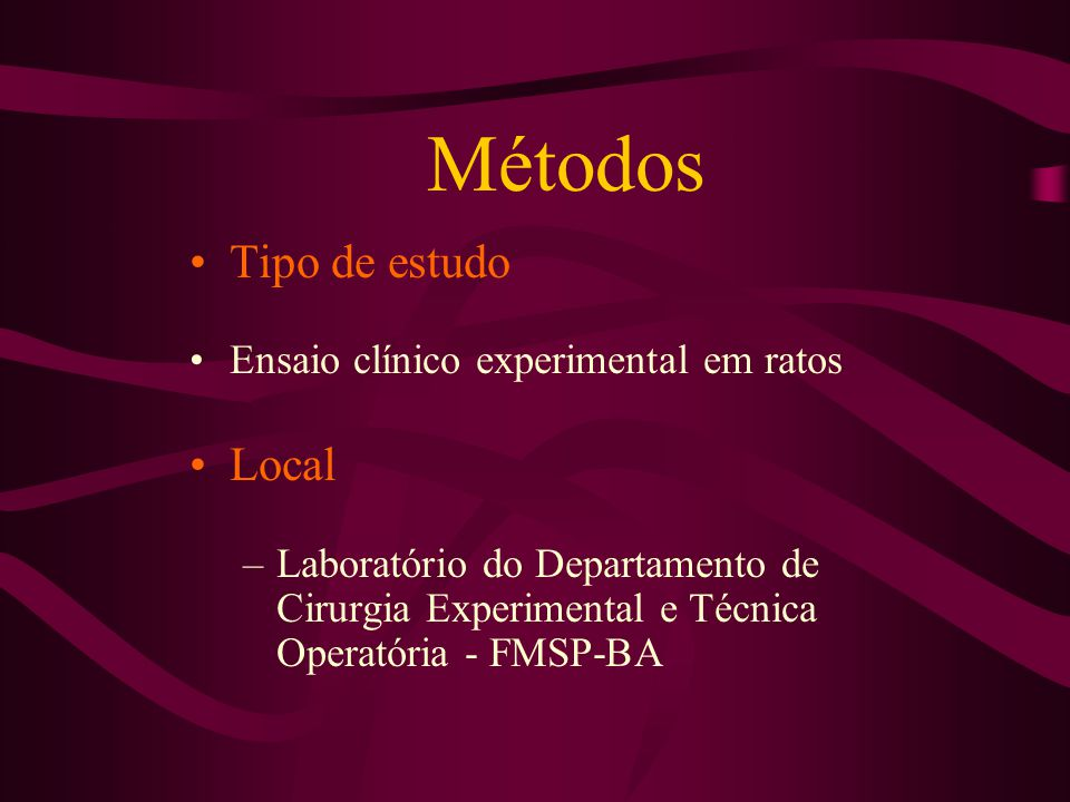 Métodos Tipo de estudo Local Ensaio clínico experimental em ratos