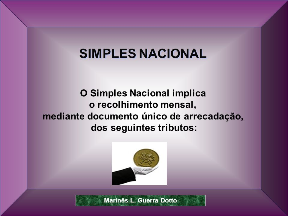 SIMPLES NACIONAL O Simples Nacional implica o recolhimento mensal,