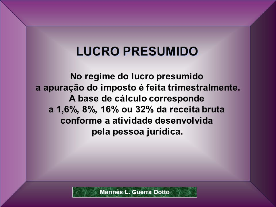 LUCRO PRESUMIDO No regime do lucro presumido