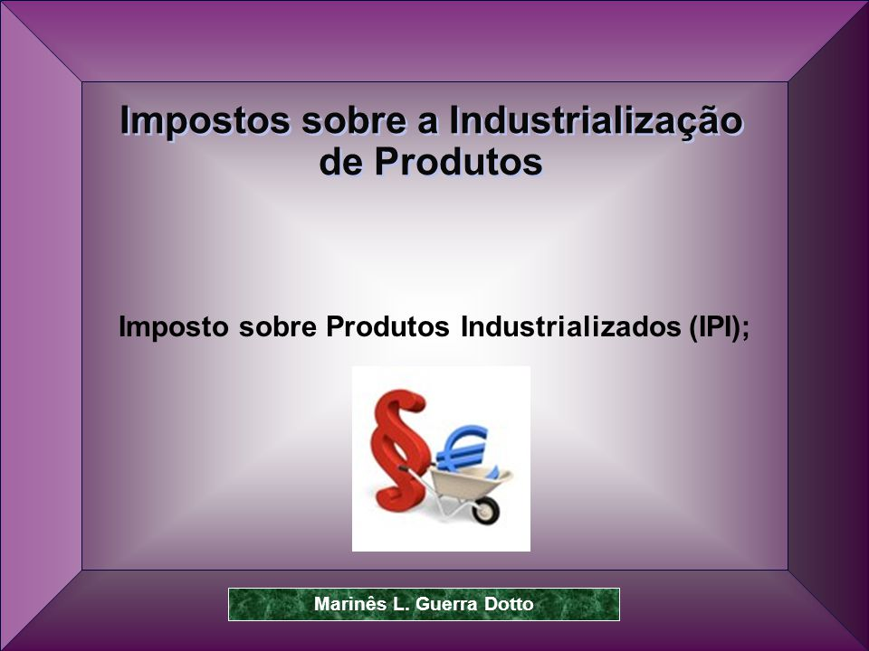 Impostos sobre a Industrialização de Produtos