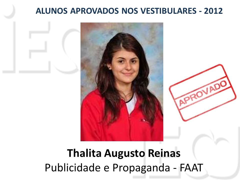 ALUNOS APROVADOS NOS VESTIBULARES - 2012 Thalita Augusto Reinas