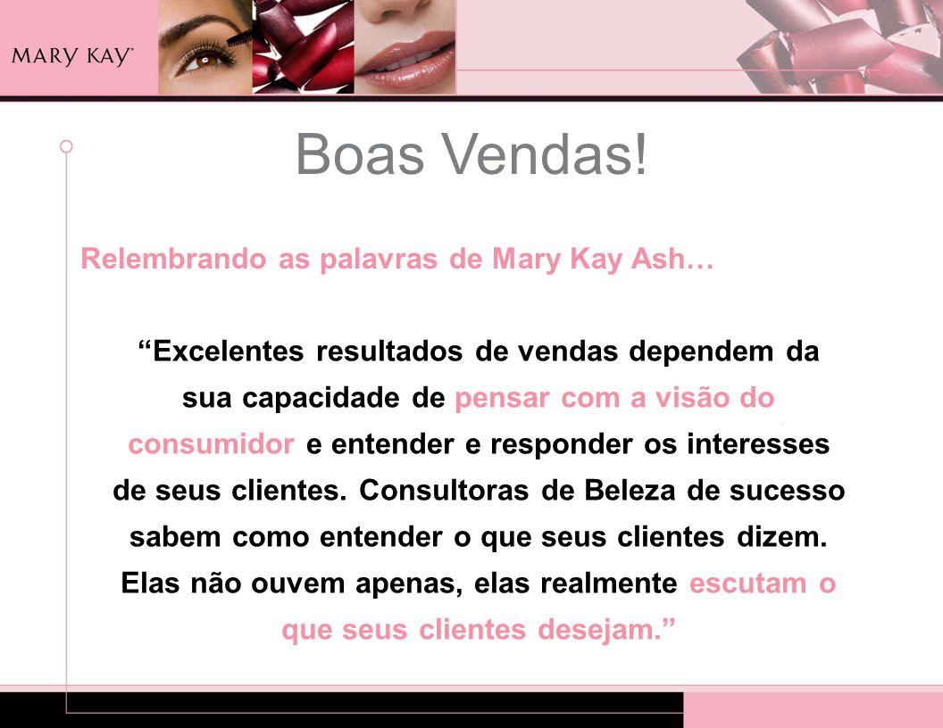 Boas Vendas! Relembrando as palavras de Mary Kay Ash…