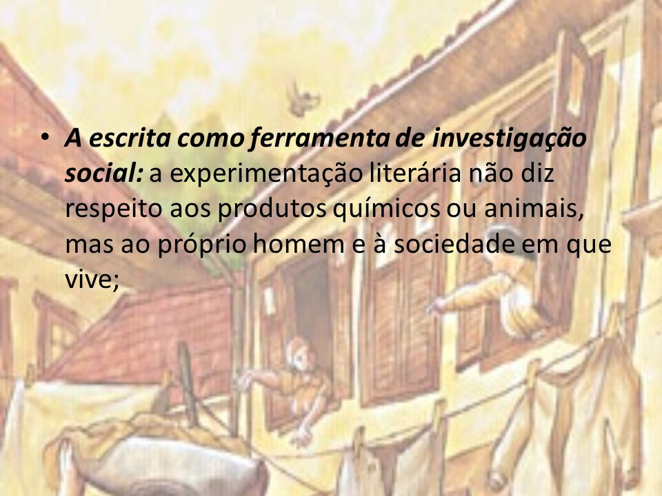 A escrita como ferramenta de investigação social: a experimentação literária não diz respeito aos produtos químicos ou animais, mas ao próprio homem e à sociedade em que vive;