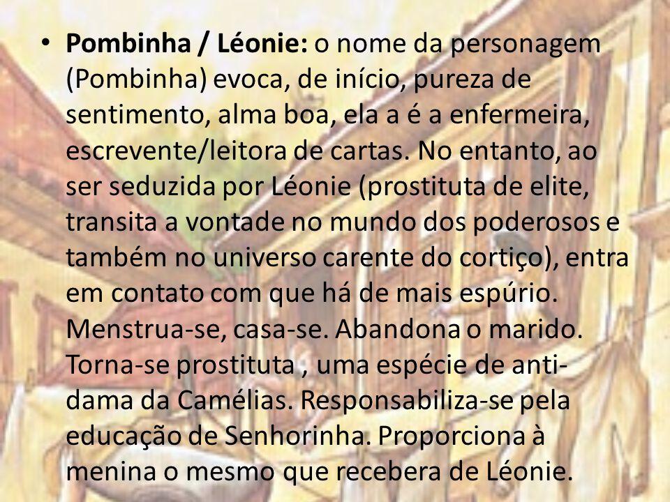 Pombinha / Léonie: o nome da personagem (Pombinha) evoca, de início, pureza de sentimento, alma boa, ela a é a enfermeira, escrevente/leitora de cartas.