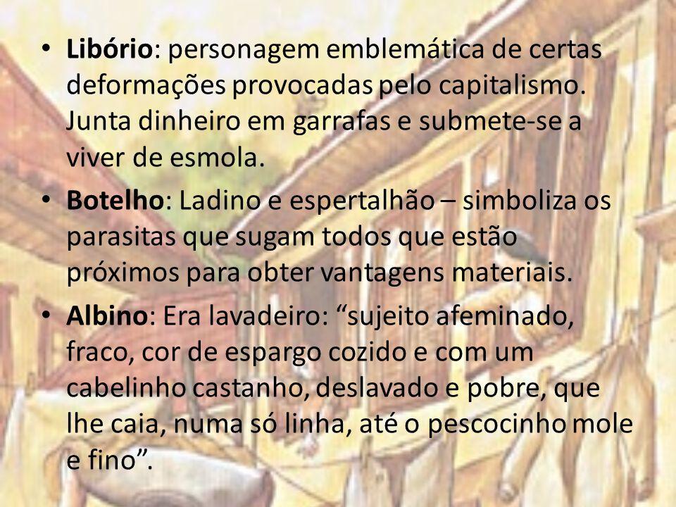 Libório: personagem emblemática de certas deformações provocadas pelo capitalismo. Junta dinheiro em garrafas e submete-se a viver de esmola.