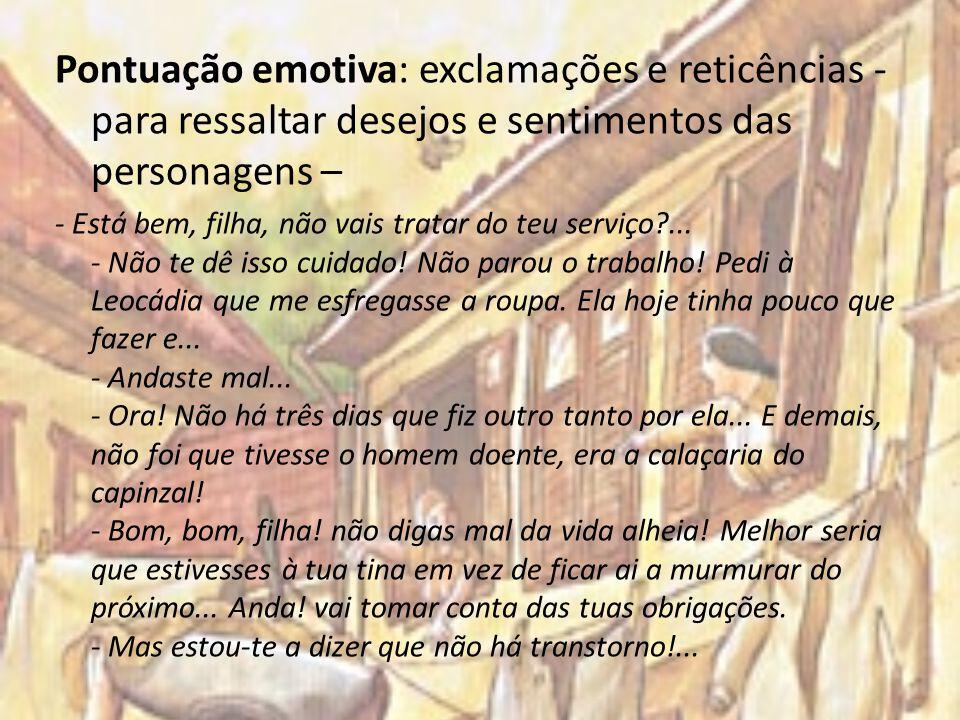 Pontuação emotiva: exclamações e reticências - para ressaltar desejos e sentimentos das personagens –
