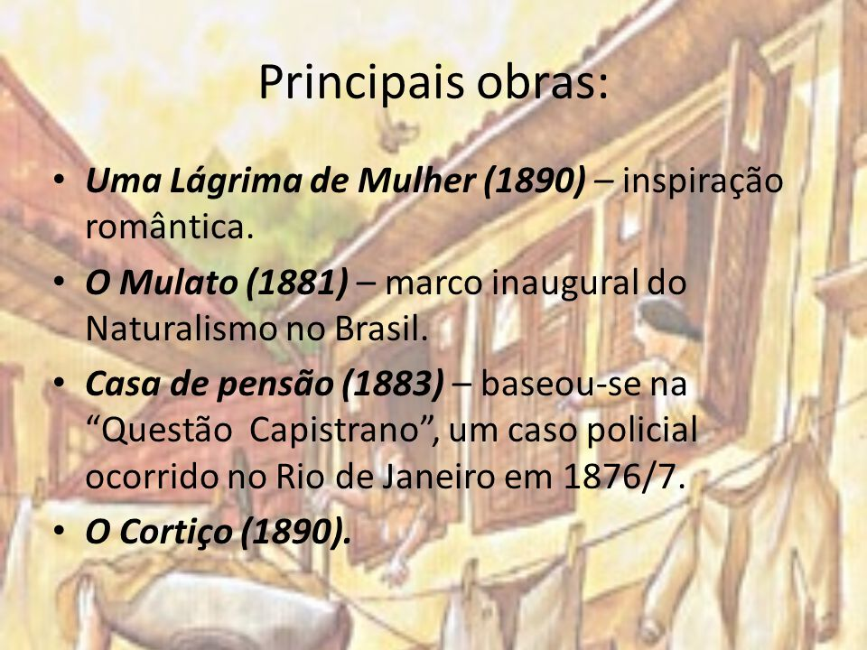 Principais obras: Uma Lágrima de Mulher (1890) – inspiração romântica.