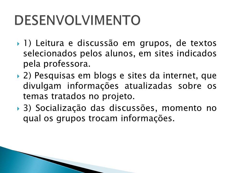 DESENVOLVIMENTO 1) Leitura e discussão em grupos, de textos selecionados pelos alunos, em sites indicados pela professora.
