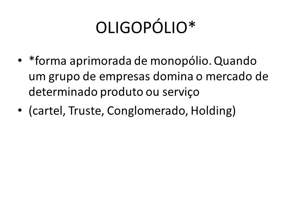 OLIGOPÓLIO* *forma aprimorada de monopólio. Quando um grupo de empresas domina o mercado de determinado produto ou serviço.