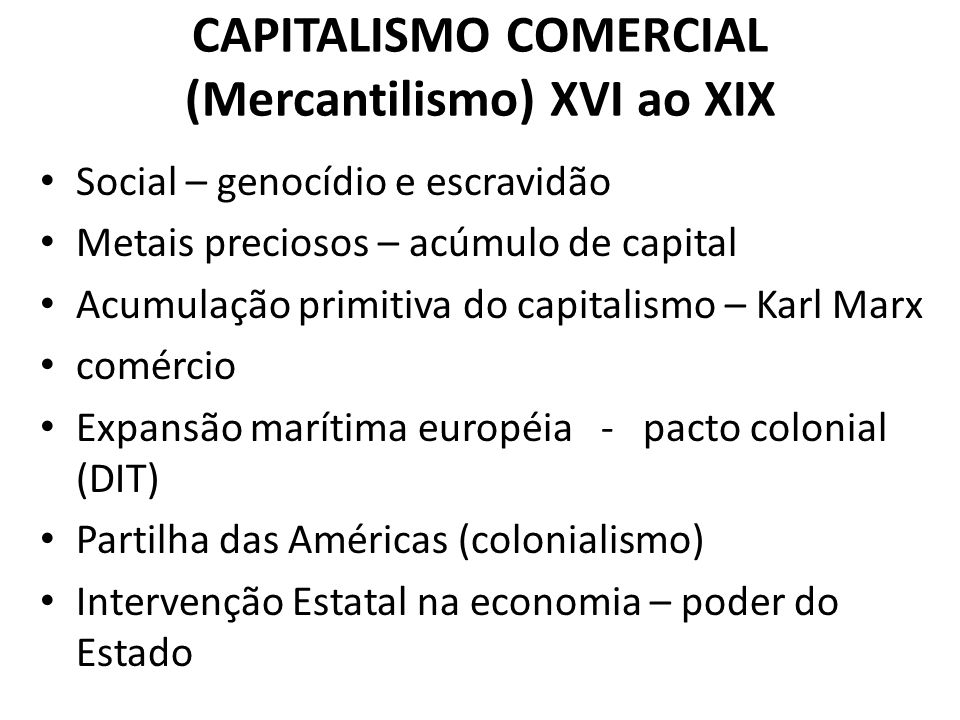 CAPITALISMO COMERCIAL (Mercantilismo) XVI ao XIX