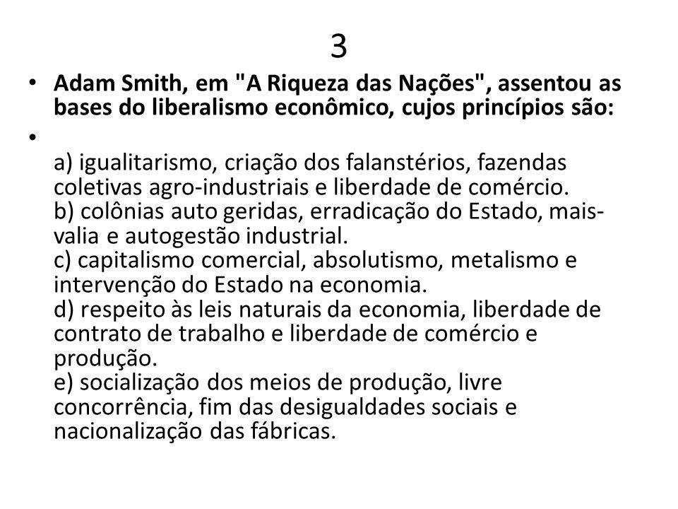 3 Adam Smith, em A Riqueza das Nações , assentou as bases do liberalismo econômico, cujos princípios são: