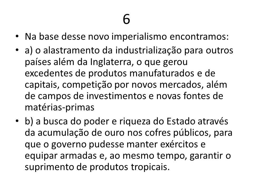 6 Na base desse novo imperialismo encontramos:
