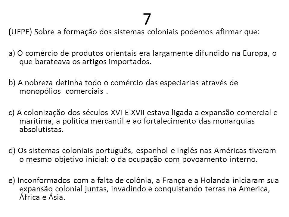 7 (UFPE) Sobre a formação dos sistemas coloniais podemos afirmar que: