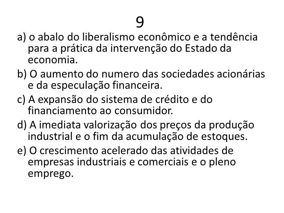 9 a) o abalo do liberalismo econômico e a tendência para a prática da intervenção do Estado da economia.
