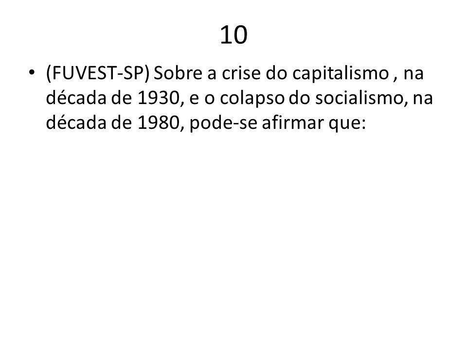 10 (FUVEST-SP) Sobre a crise do capitalismo , na década de 1930, e o colapso do socialismo, na década de 1980, pode-se afirmar que: