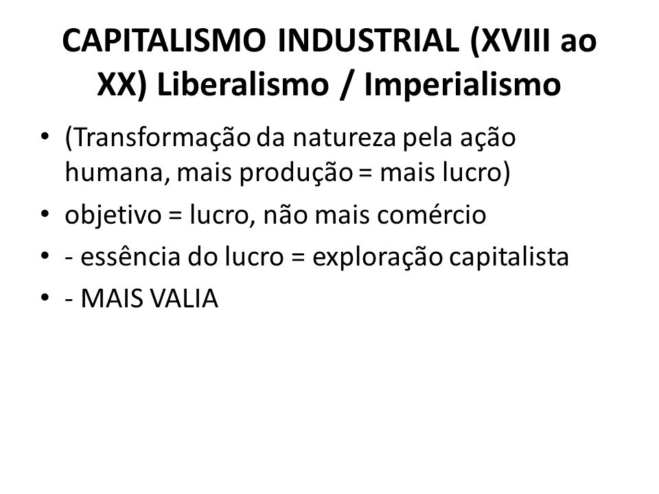 CAPITALISMO INDUSTRIAL (XVIII ao XX) Liberalismo / Imperialismo