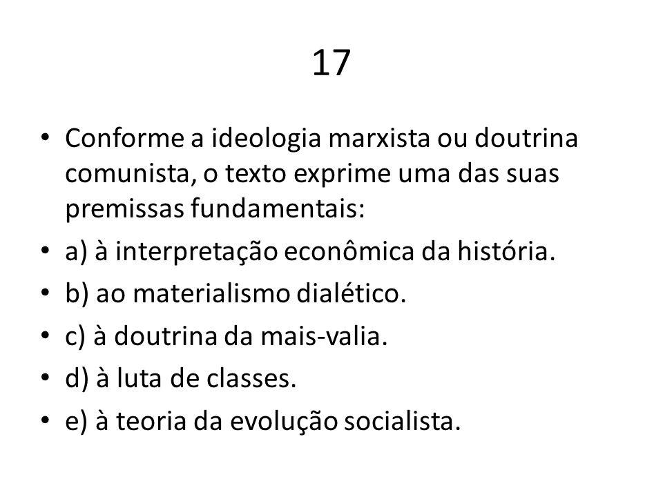 17 Conforme a ideologia marxista ou doutrina comunista, o texto exprime uma das suas premissas fundamentais: