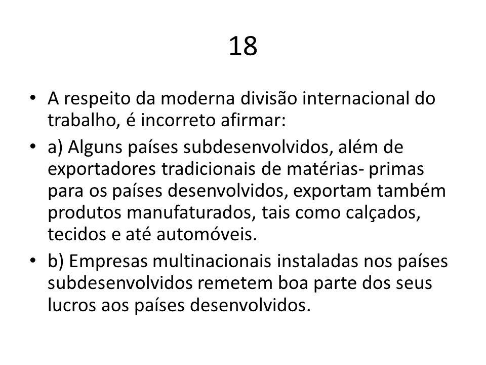 18 A respeito da moderna divisão internacional do trabalho, é incorreto afirmar: