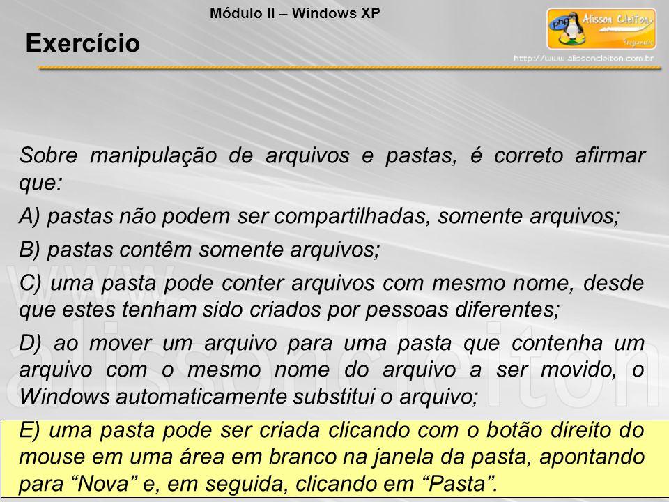 Módulo II – Windows XP Exercício. Sobre manipulação de arquivos e pastas, é correto afirmar que: