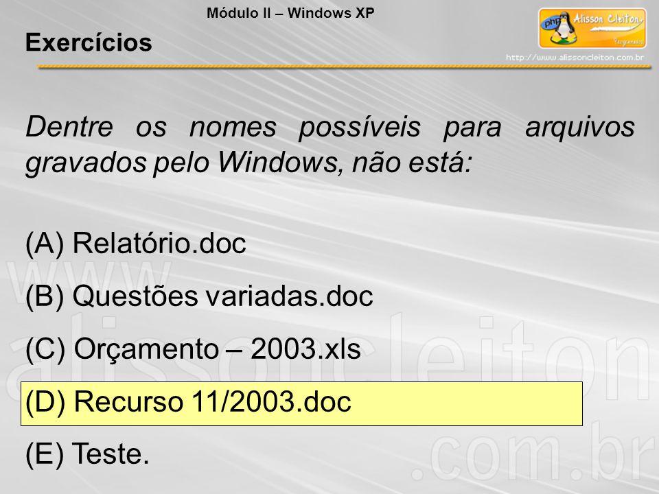 Módulo II – Windows XP Exercícios. Dentre os nomes possíveis para arquivos gravados pelo Windows, não está: