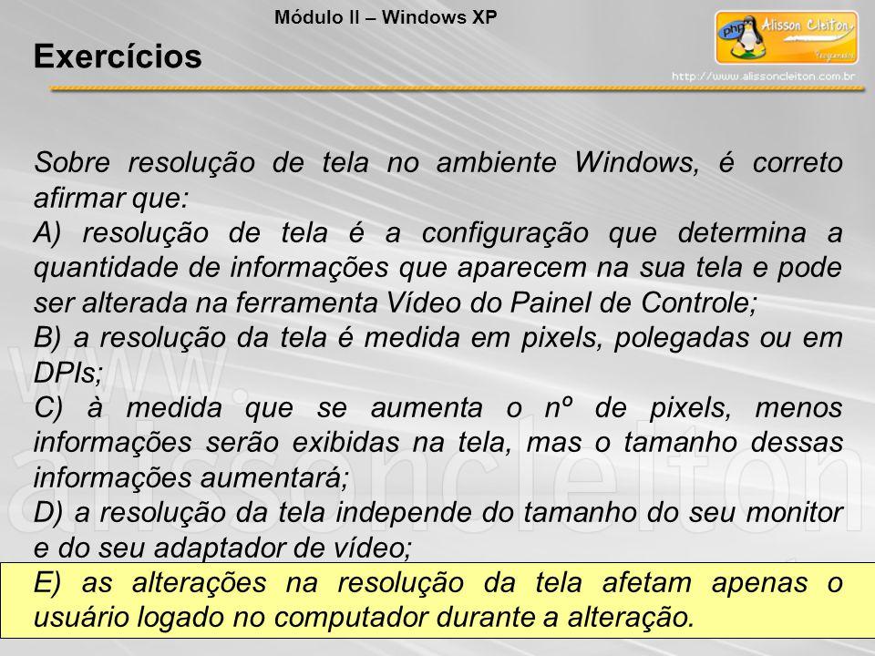 Módulo II – Windows XP Exercícios. Sobre resolução de tela no ambiente Windows, é correto afirmar que: