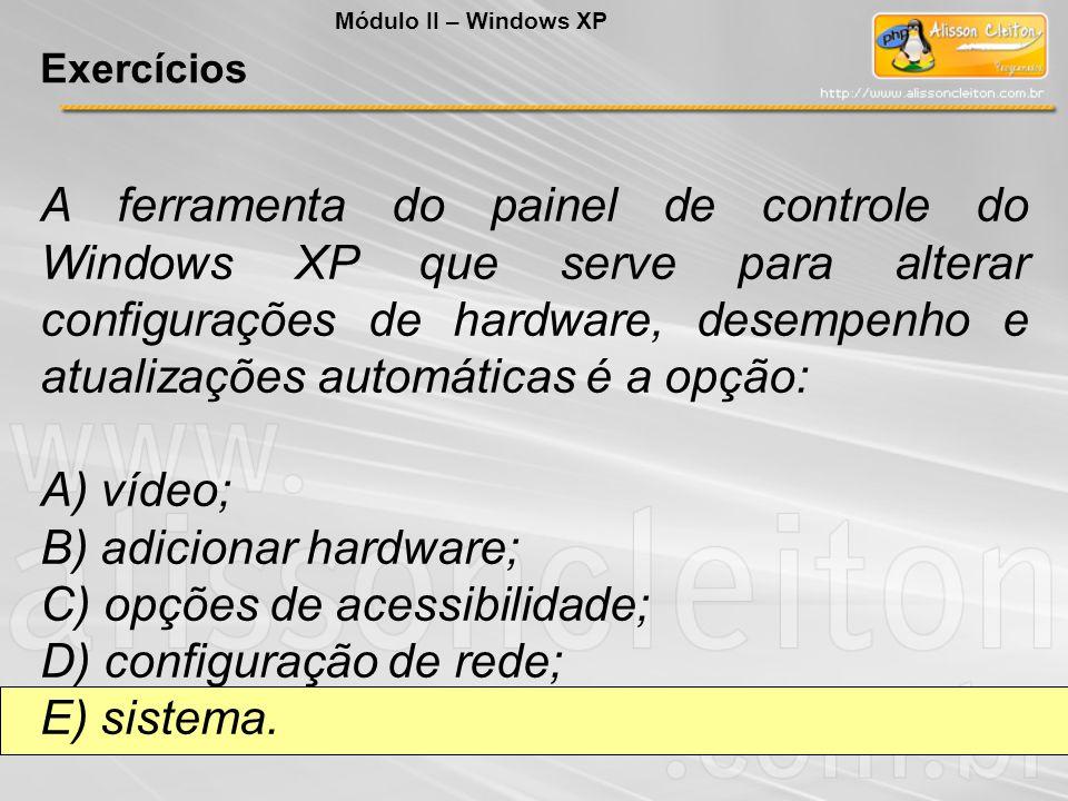 B) adicionar hardware; C) opções de acessibilidade;