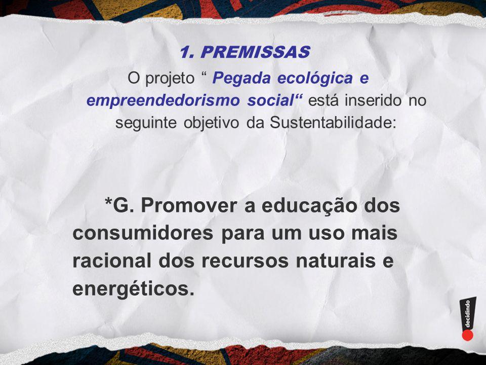 1. PREMISSAS O projeto Pegada ecológica e empreendedorismo social está inserido no seguinte objetivo da Sustentabilidade: