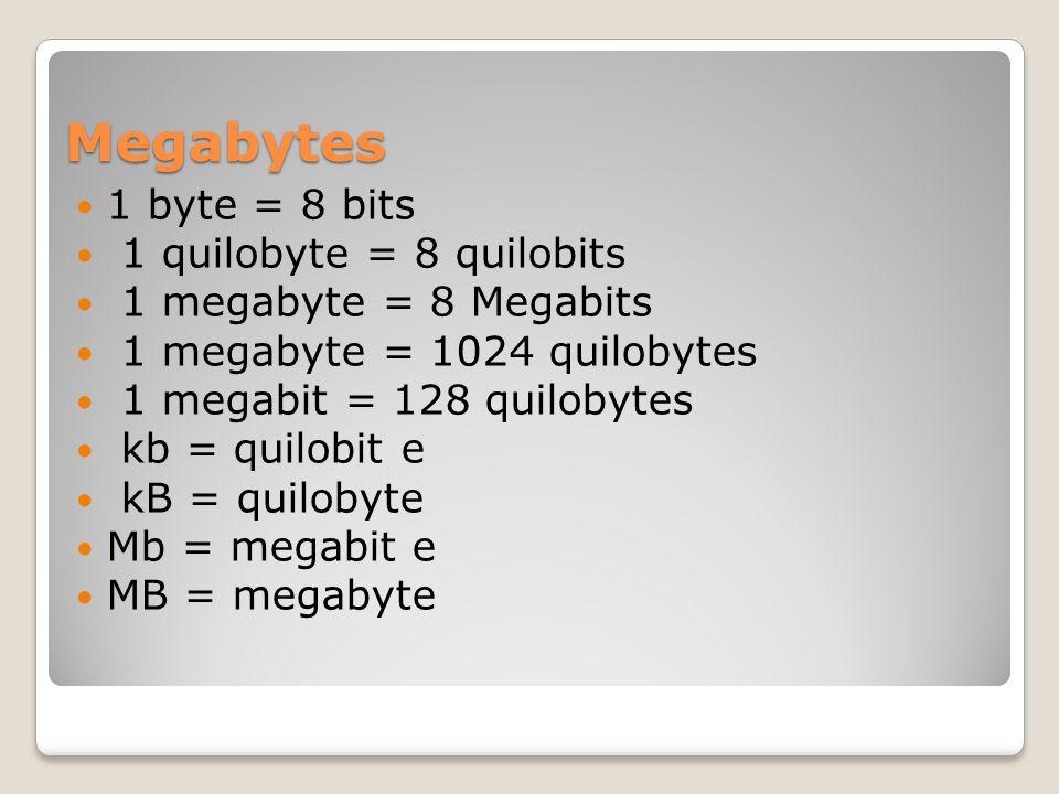 Megabytes 1 byte = 8 bits 1 quilobyte = 8 quilobits