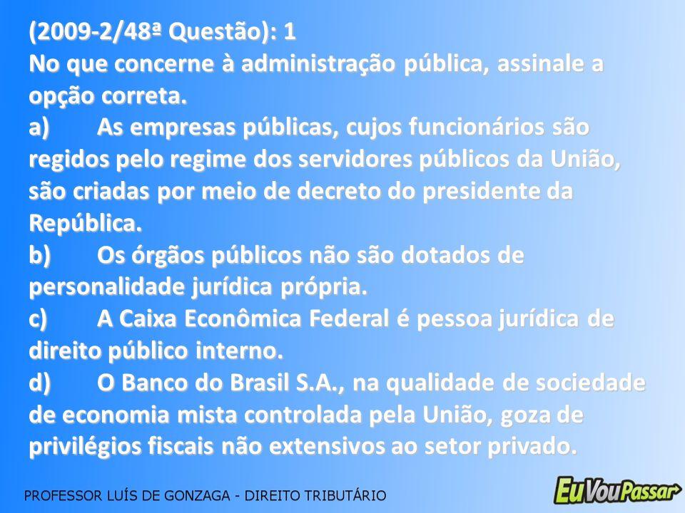(2009-2/48ª Questão): 1 No que concerne à administração pública, assinale a opção correta.