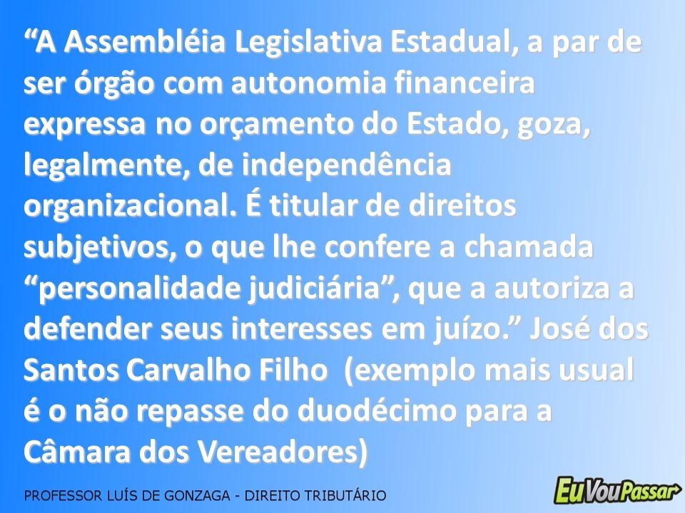 A Assembléia Legislativa Estadual, a par de ser órgão com autonomia financeira expressa no orçamento do Estado, goza, legalmente, de independência organizacional.