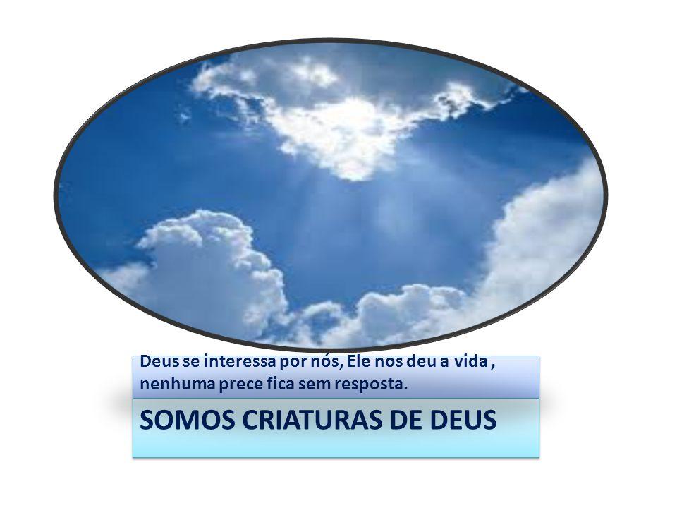 SOMOS CRIATURAS DE DEUS