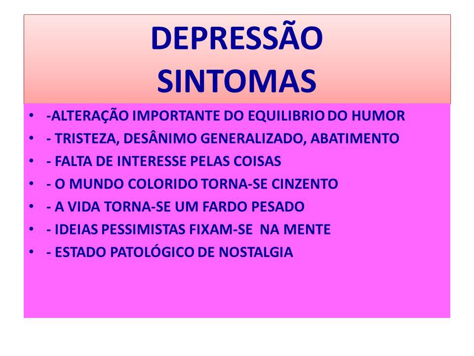 DEPRESSÃO SINTOMAS -ALTERAÇÃO IMPORTANTE DO EQUILIBRIO DO HUMOR