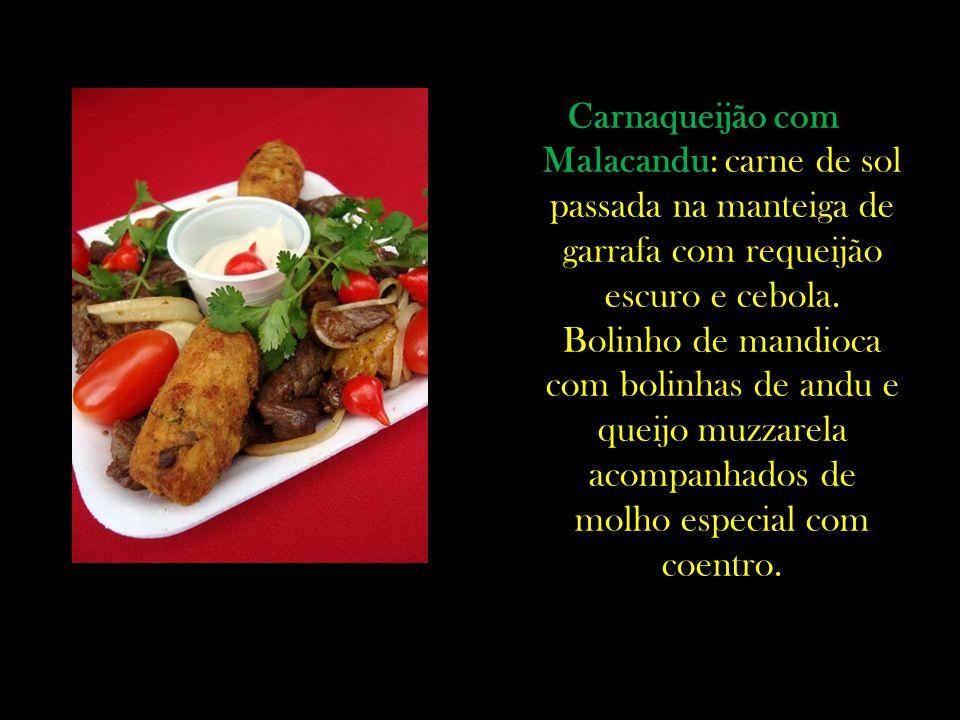 Carnaqueijão com Malacandu: carne de sol passada na manteiga de garrafa com requeijão escuro e cebola.