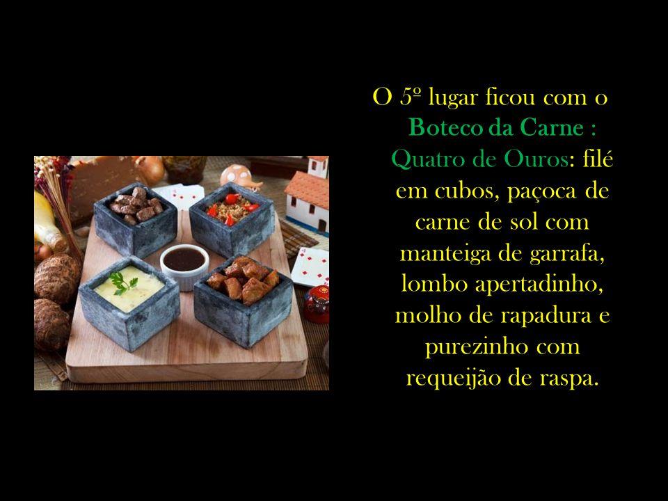 O 5º lugar ficou com o Boteco da Carne : Quatro de Ouros: filé em cubos, paçoca de carne de sol com manteiga de garrafa, lombo apertadinho, molho de rapadura e purezinho com requeijão de raspa.