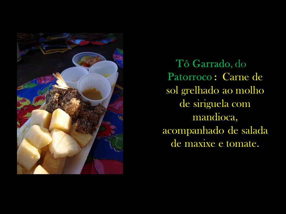 Tô Garrado, do Patorroco : Carne de sol grelhado ao molho de siriguela com mandioca, acompanhado de salada de maxixe e tomate.