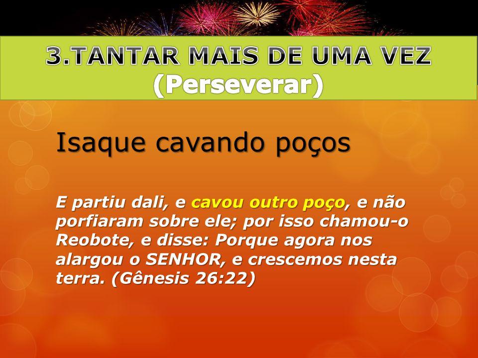 3.TANTAR MAIS DE UMA VEZ (Perseverar)