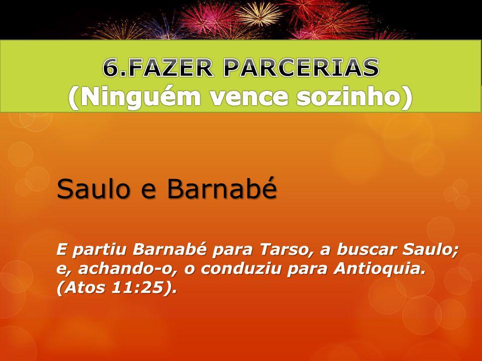 6.FAZER PARCERIAS (Ninguém vence sozinho)